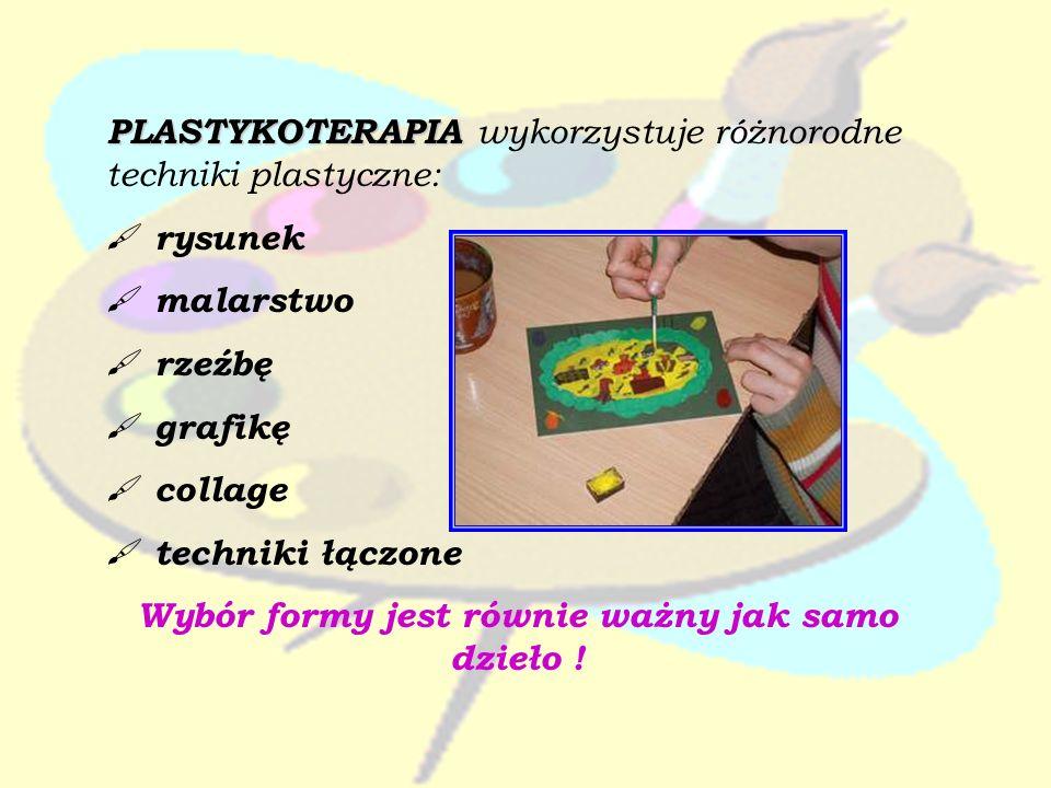 PLASTYKOTERAPIA PLASTYKOTERAPIA wykorzystuje różnorodne techniki plastyczne: rysunek malarstwo rzeźbę grafikę collage techniki łączone Wybór formy jes