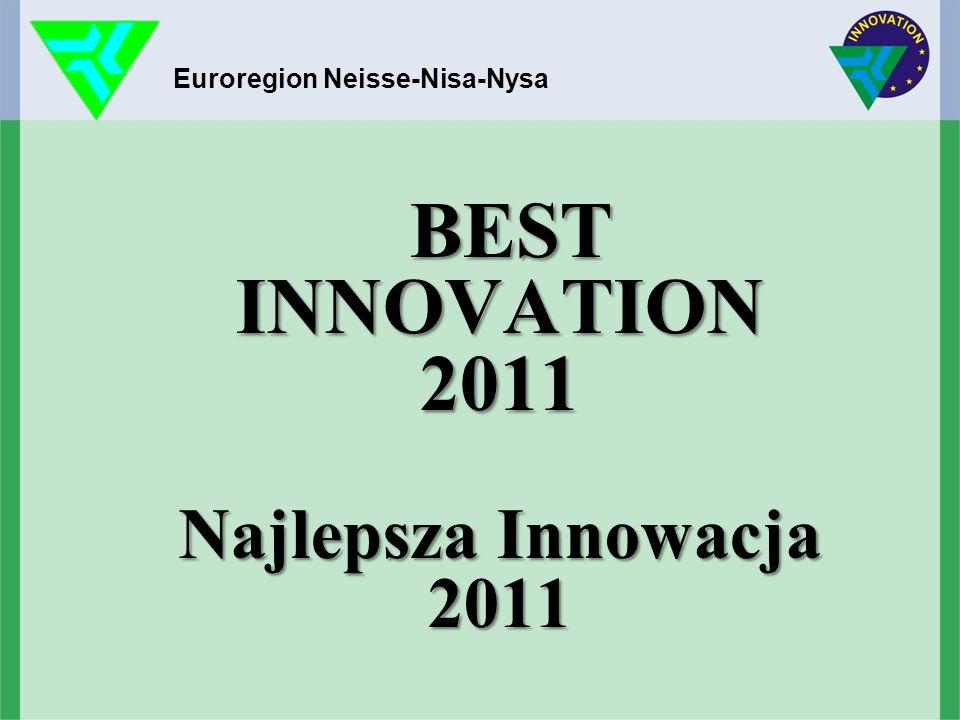 BEST INNOVATION 2011 Najlepsza Innowacja 2011 BEST INNOVATION 2011 Najlepsza Innowacja 2011 Euroregion Neisse-Nisa-Nysa