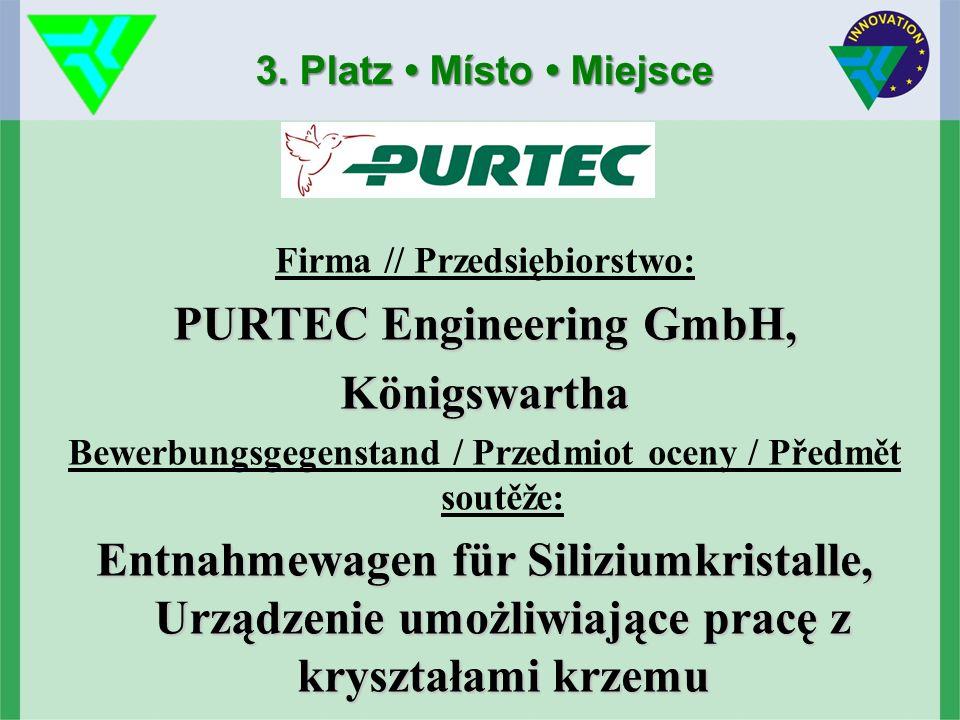 3. Platz Místo Miejsce Firma // Przedsiębiorstwo: PURTEC Engineering GmbH, Königswartha Bewerbungsgegenstand / Przedmiot oceny / Předmět soutěže: Entn