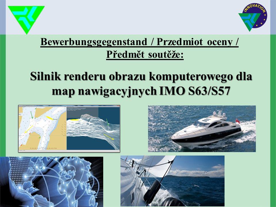 Bewerbungsgegenstand / Przedmiot oceny / Předmět soutěže: Silnik renderu obrazu komputerowego dla map nawigacyjnych IMO S63/S57