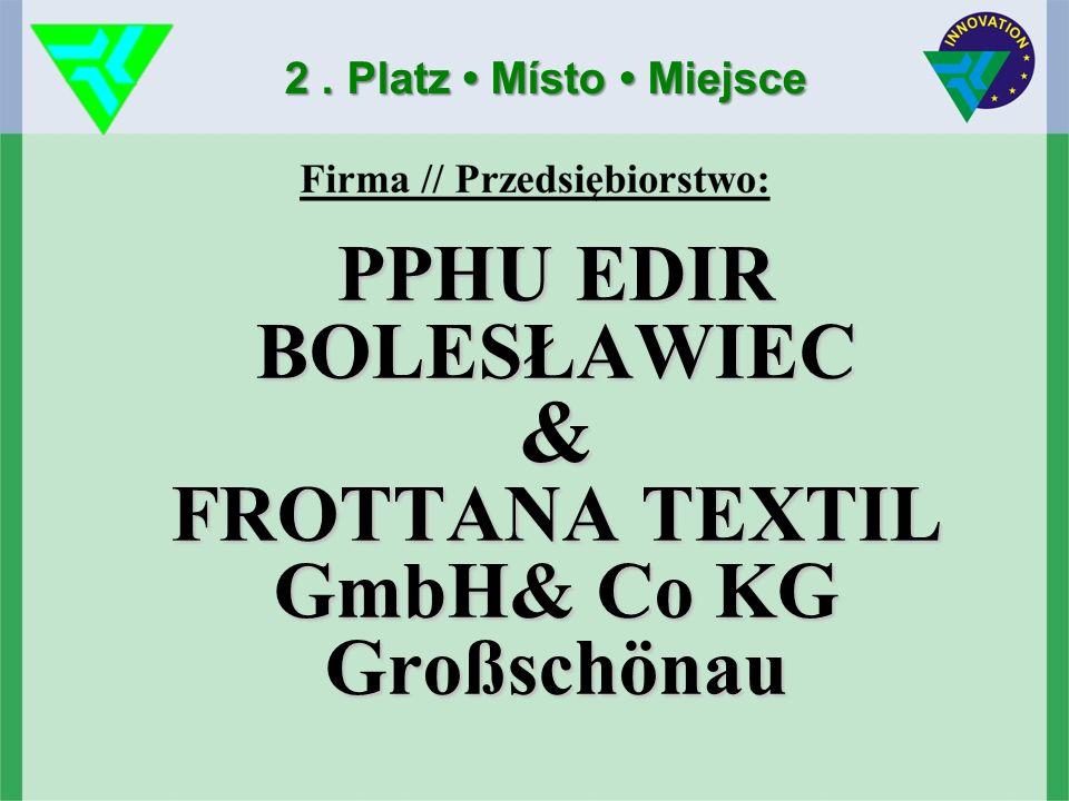 PPHU EDIR BOLESŁAWIEC & FROTTANA TEXTIL GmbH& Co KG Großschönau 2. Platz Místo Miejsce