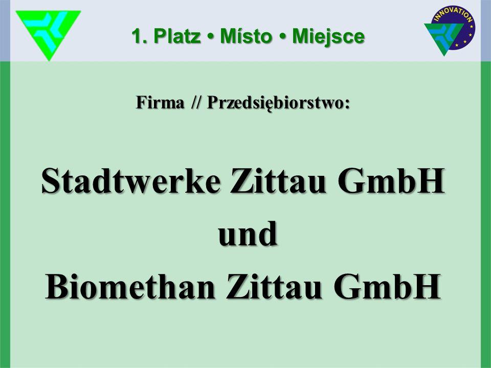 1. Platz Místo Miejsce Firma // Przedsiębiorstwo: Stadtwerke Zittau GmbH und und Biomethan Zittau GmbH