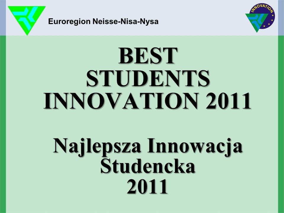 BEST STUDENTS INNOVATION 2011 Najlepsza Innowacja Studencka 2011 BEST STUDENTS INNOVATION 2011 Najlepsza Innowacja Studencka 2011