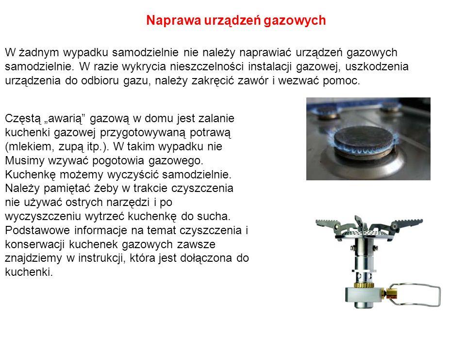 Naprawa urządzeń gazowych W żadnym wypadku samodzielnie nie należy naprawiać urządzeń gazowych samodzielnie. W razie wykrycia nieszczelności instalacj