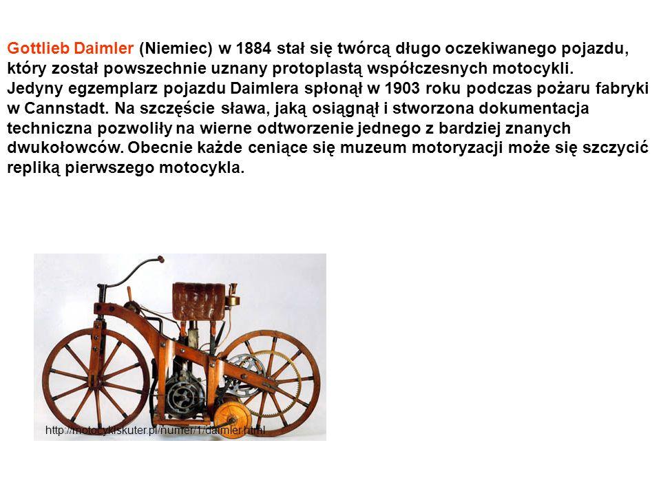 http://motocyklskuter.pl/numer/1/daimler.html Gottlieb Daimler (Niemiec) w 1884 stał się twórcą długo oczekiwanego pojazdu, który został powszechnie u