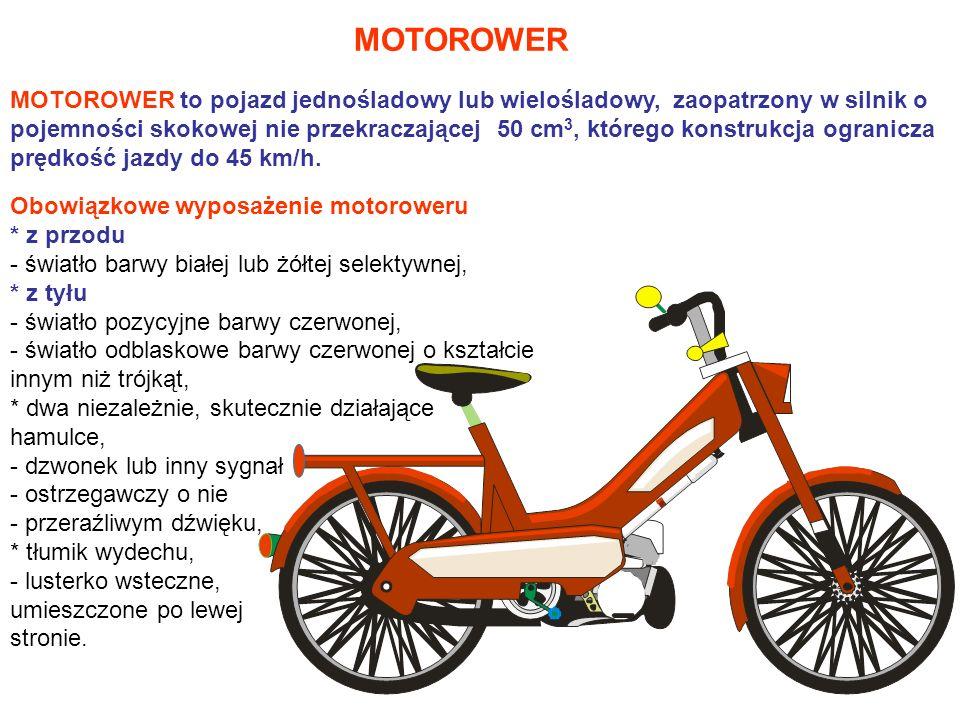 MOTOROWER MOTOROWER to pojazd jednośladowy lub wielośladowy, zaopatrzony w silnik o pojemności skokowej nie przekraczającej 50 cm 3, którego konstrukc