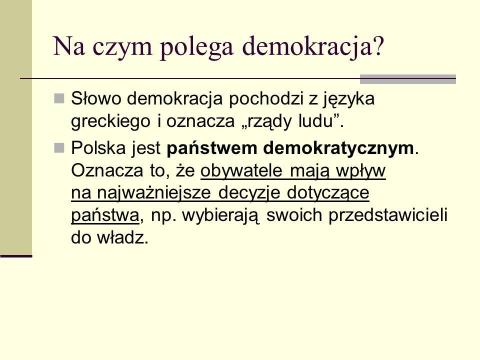 Na czym polega demokracja? Słowo demokracja pochodzi z języka greckiego i oznacza rządy ludu. Polska jest państwem demokratycznym. Oznacza to, że obyw