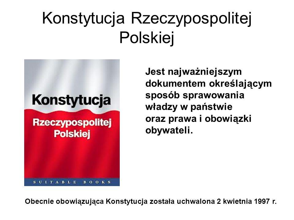Konstytucja Rzeczypospolitej Polskiej Jest najważniejszym dokumentem określającym sposób sprawowania władzy w państwie oraz prawa i obowiązki obywatel