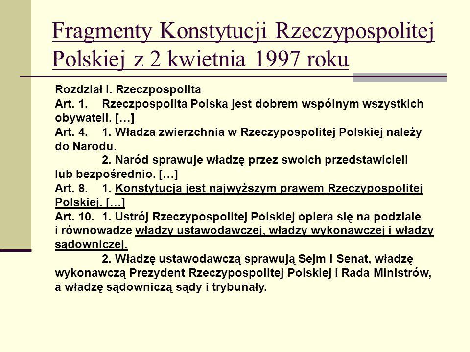 Rozdział I. Rzeczpospolita Art. 1.Rzeczpospolita Polska jest dobrem wspólnym wszystkich obywateli. […] Art. 4.1. Władza zwierzchnia w Rzeczypospolitej
