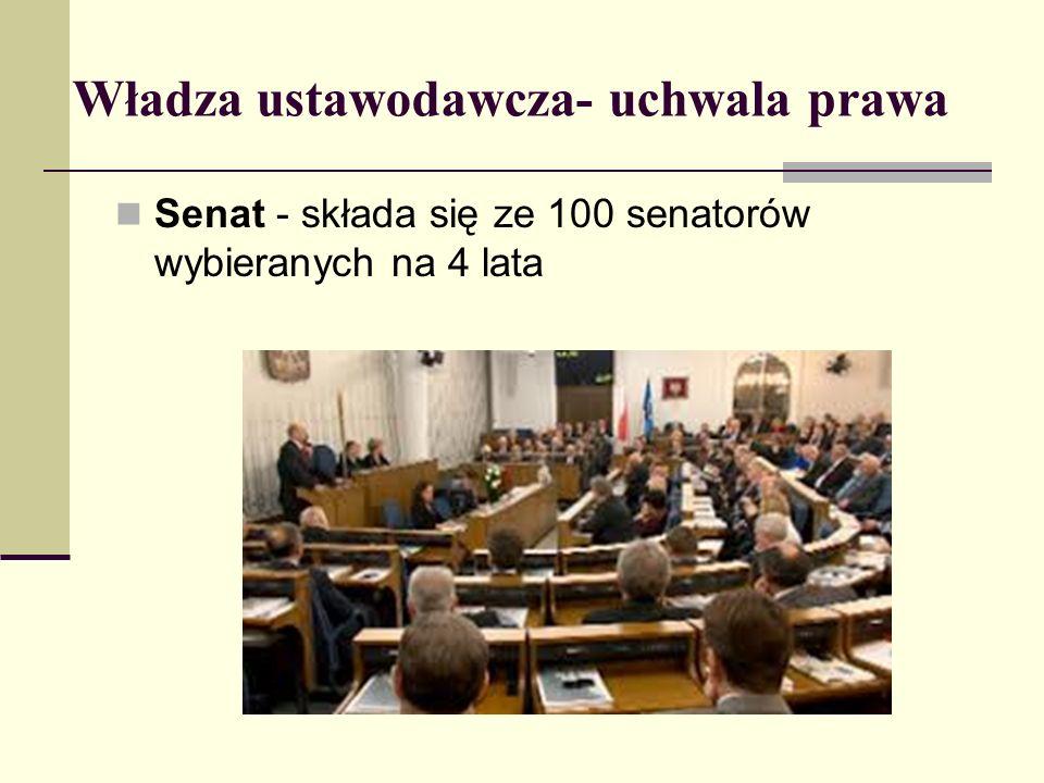 Władza ustawodawcza- uchwala prawa Senat - składa się ze 100 senatorów wybieranych na 4 lata
