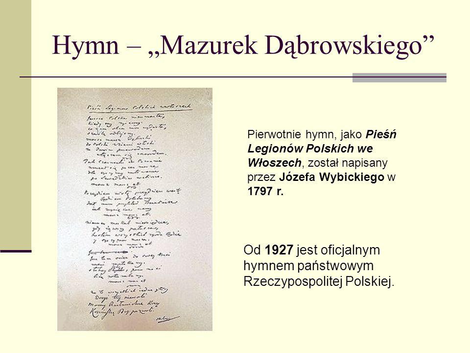 Hymn – Mazurek Dąbrowskiego Pierwotnie hymn, jako Pieśń Legionów Polskich we Włoszech, został napisany przez Józefa Wybickiego w 1797 r. Od 1927 jest