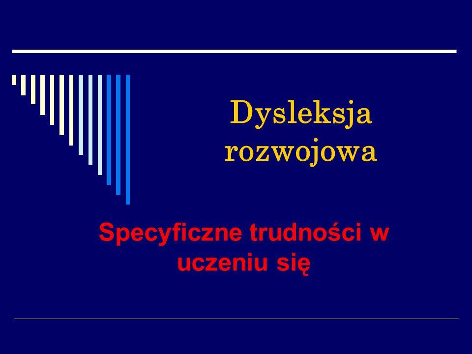 Dysleksja rozwojowa Specyficzne trudności w uczeniu się