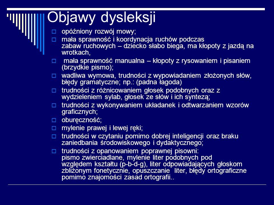 Objawy dysleksji Dziecko dyslektyczne: - Przekręca wyrazy - Ma trudności z zapamiętywaniem np.