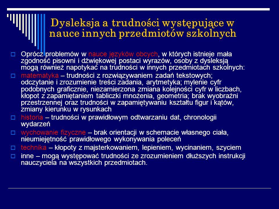 Oprócz problemów w nauce języków obcych, w których istnieje mała zgodność pisowni i dźwiękowej postaci wyrazów, osoby z dysleksją mogą również napotyk
