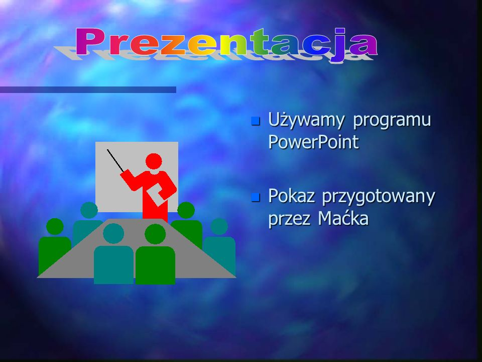 n Używamy programu PowerPoint n Pokaz przygotowany przez Maćka