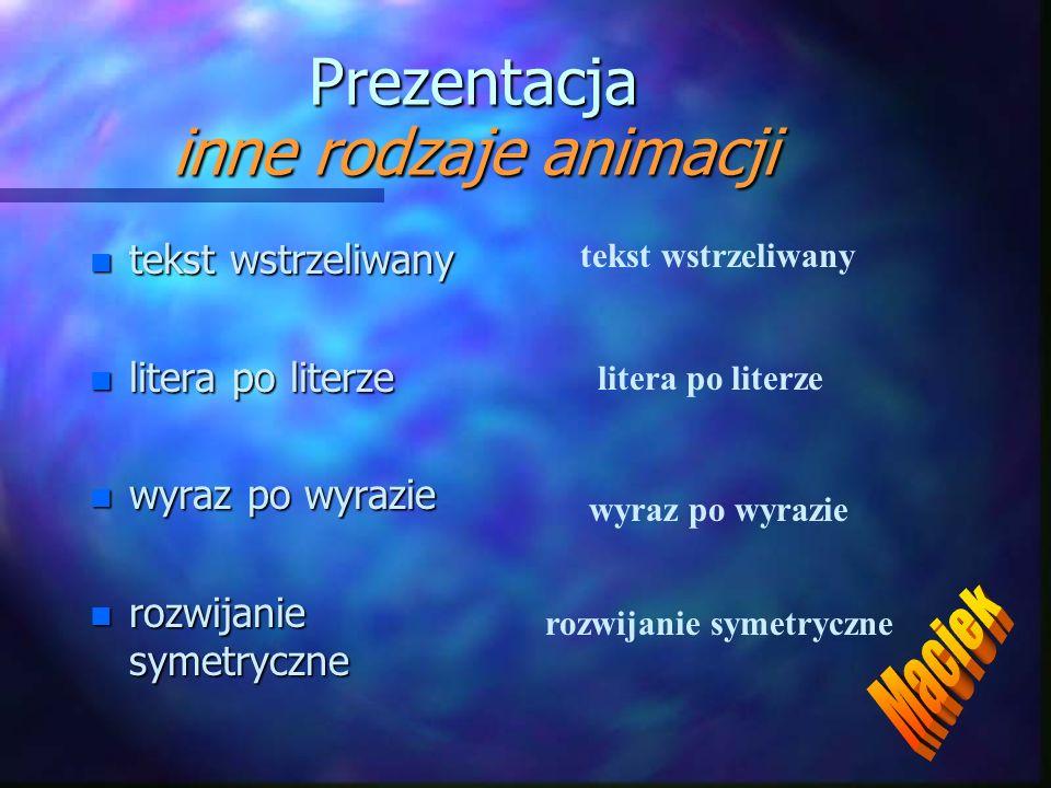 Prezentacja inne rodzaje animacji n tekst wstrzeliwany n litera po literze n wyraz po wyrazie n rozwijanie symetryczne tekst wstrzeliwany litera po literze wyraz po wyrazie rozwijanie symetryczne