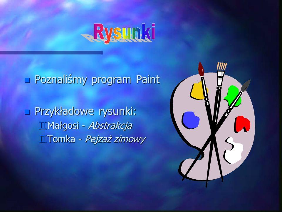 n Poznaliśmy program Paint n Przykładowe rysunki: `Małgosi - Abstrakcja `Tomka - Pejzaż zimowy