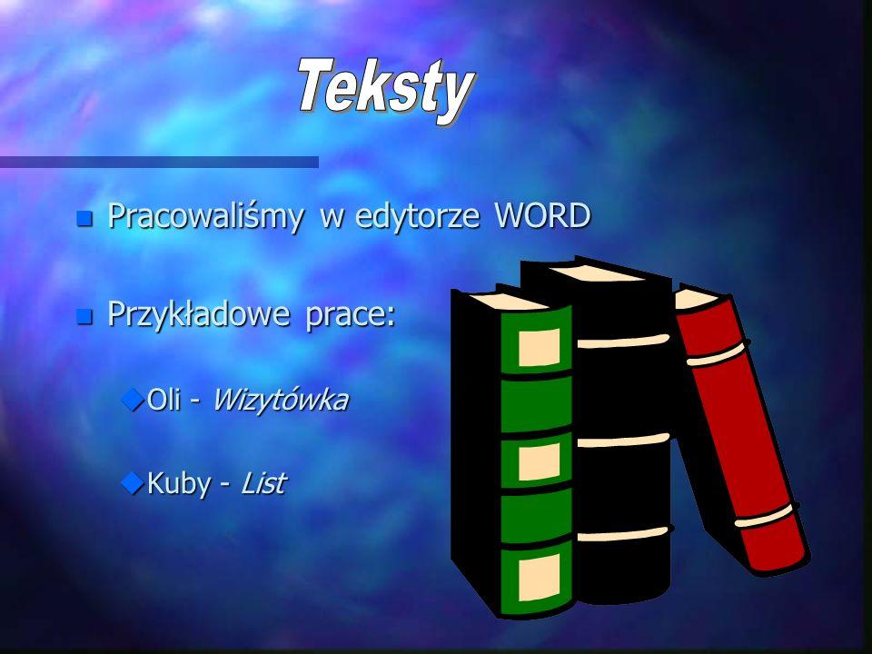 n Pracowaliśmy w edytorze WORD n Przykładowe prace: uOli - Wizytówka uKuby - List