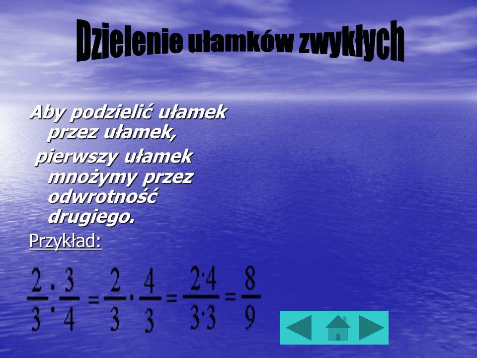 Aby pomnożyć ułamek przez ułamek licznik mnożymy przez licznik, licznik mnożymy przez licznik, a mianownik przez mianownik. a mianownik przez mianowni