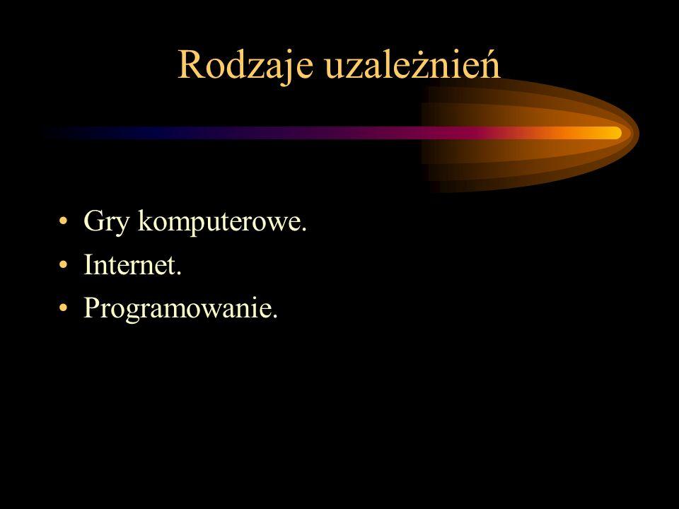 Rodzaje uzależnień Gry komputerowe. Internet. Programowanie.
