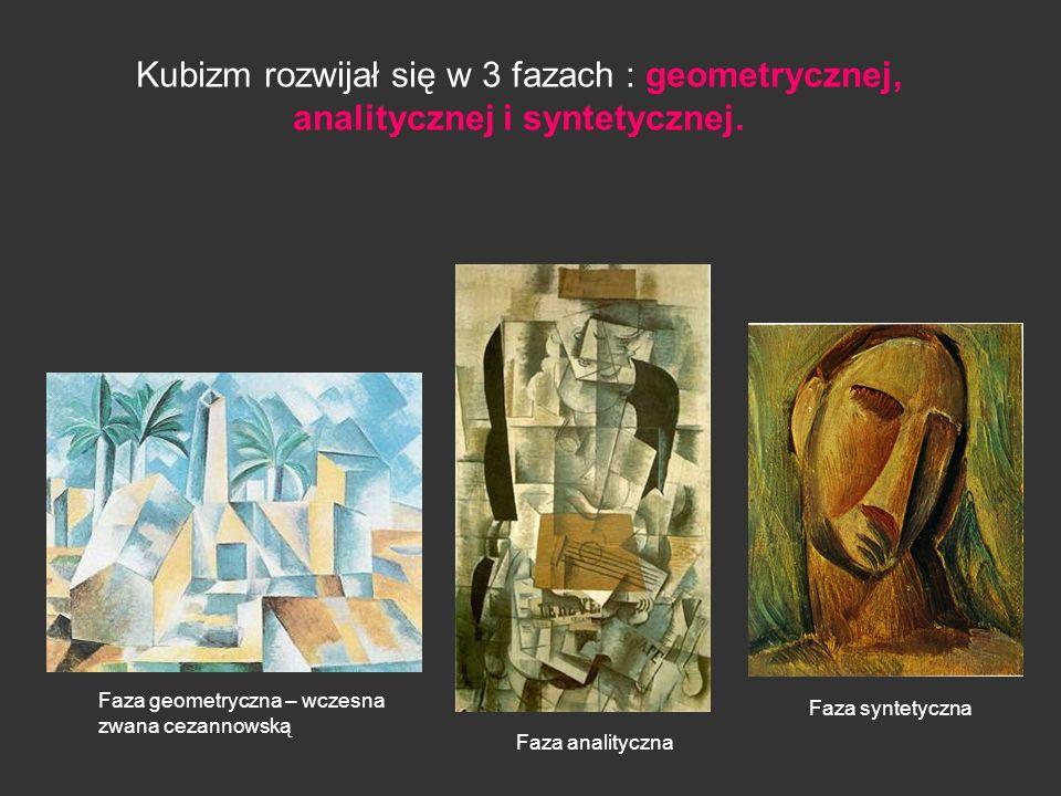 Kubizm rozwijał się w 3 fazach : geometrycznej, analitycznej i syntetycznej. Faza geometryczna – wczesna zwana cezannowską Faza analityczna Faza synte