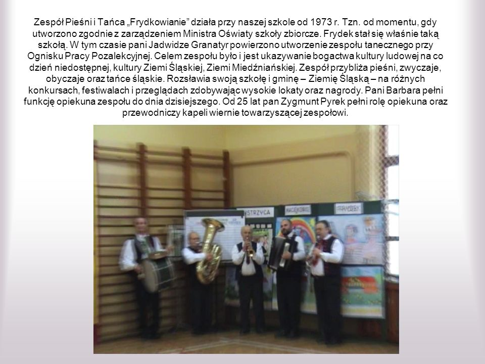 Zespół Pieśni i Tańca Frydkowianie działa przy naszej szkole od 1973 r.