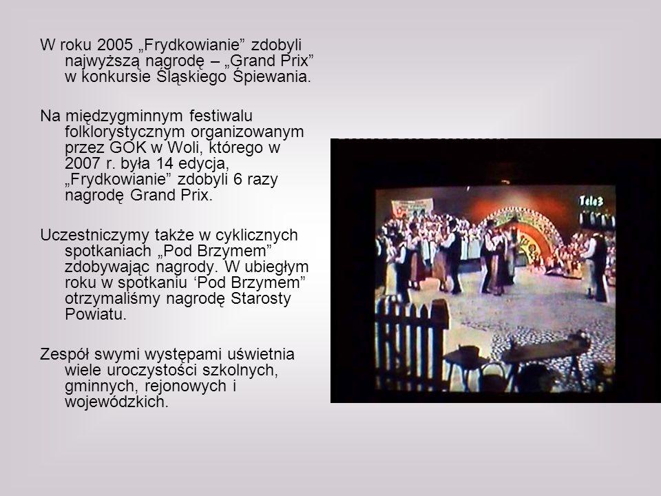 W roku 2005 Frydkowianie zdobyli najwyższą nagrodę – Grand Prix w konkursie Śląskiego Śpiewania.