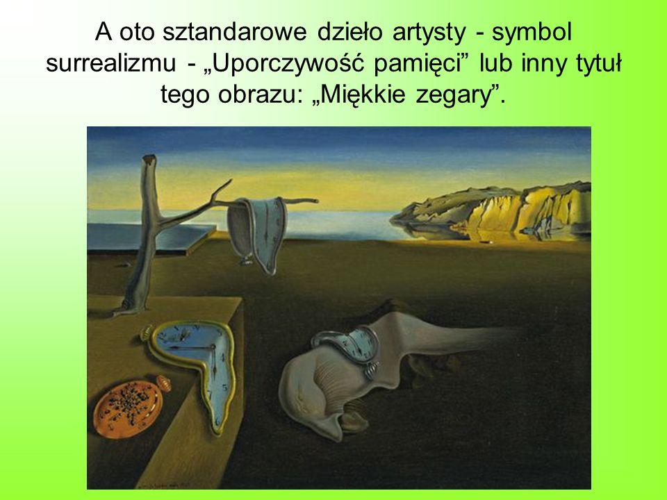 A oto sztandarowe dzieło artysty - symbol surrealizmu - Uporczywość pamięci lub inny tytuł tego obrazu: Miękkie zegary.