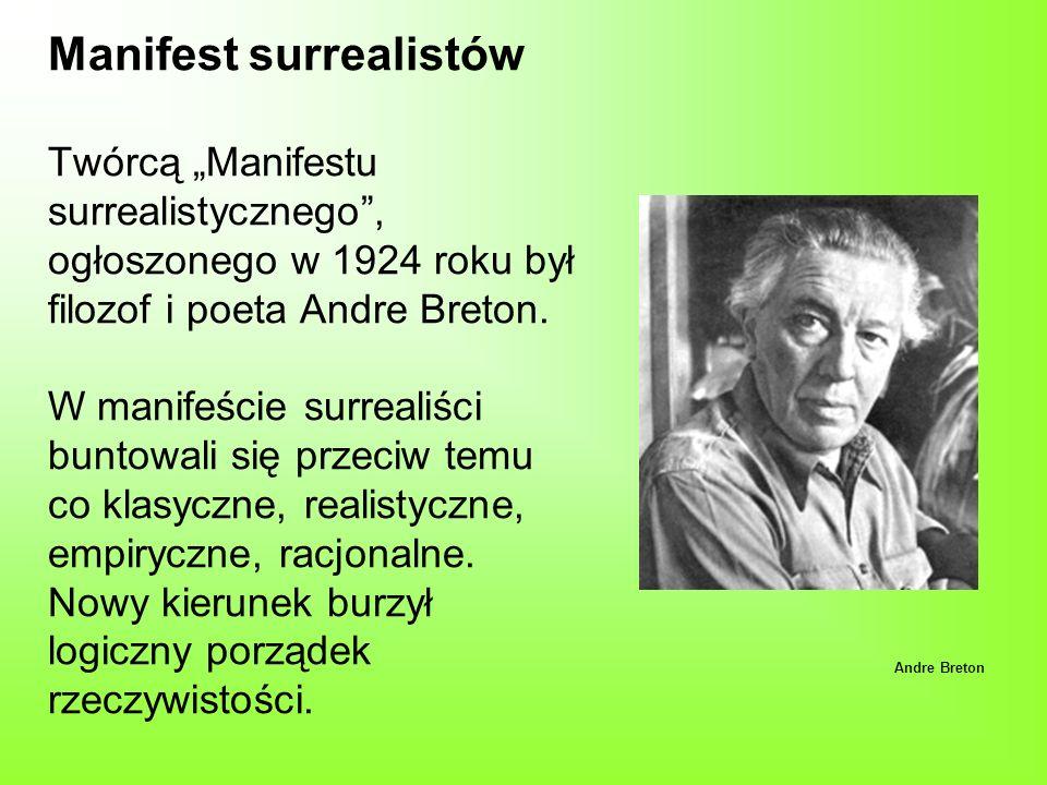 Manifest surrealistów Twórcą Manifestu surrealistycznego, ogłoszonego w 1924 roku był filozof i poeta Andre Breton. W manifeście surrealiści buntowali