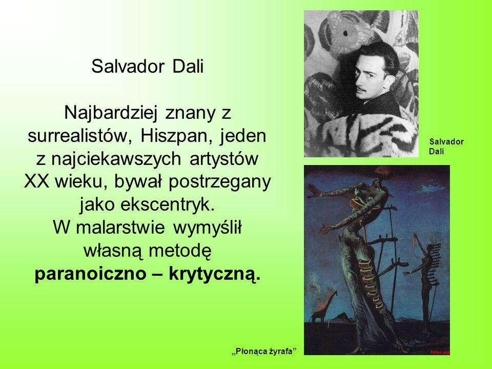 Salvador Dali Najbardziej znany z surrealistów, Hiszpan, jeden z najciekawszych artystów XX wieku, bywał postrzegany jako ekscentryk. W malarstwie wym