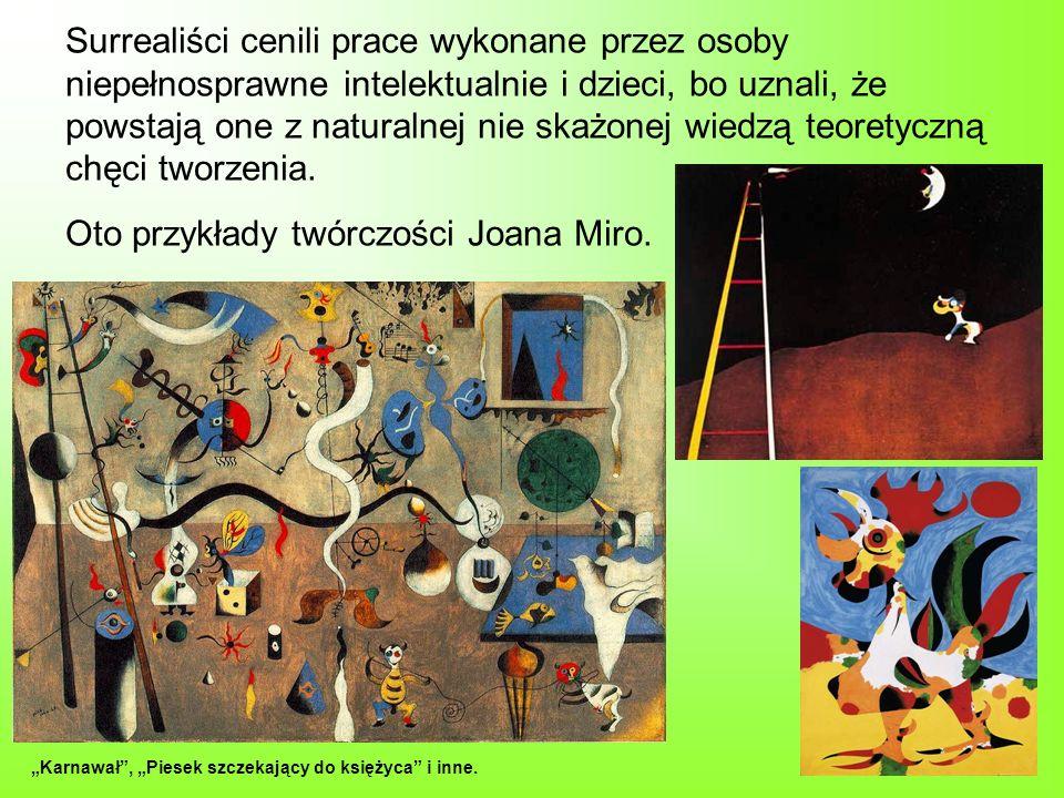 Surrealiści cenili prace wykonane przez osoby niepełnosprawne intelektualnie i dzieci, bo uznali, że powstają one z naturalnej nie skażonej wiedzą teo