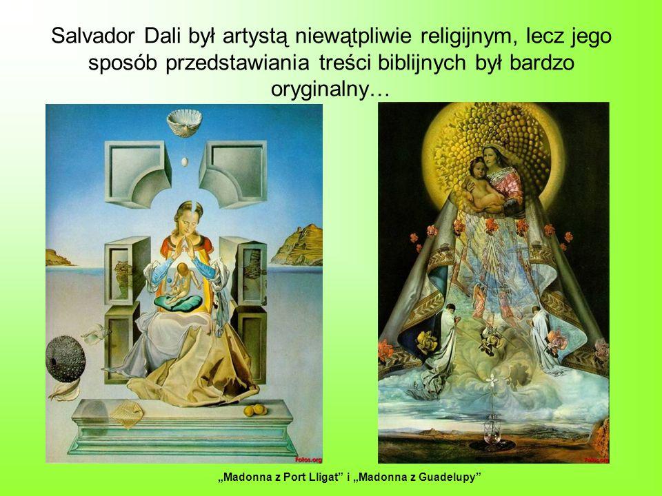 Salvador Dali był artystą niewątpliwie religijnym, lecz jego sposób przedstawiania treści biblijnych był bardzo oryginalny… Madonna z Port Lligat i Ma