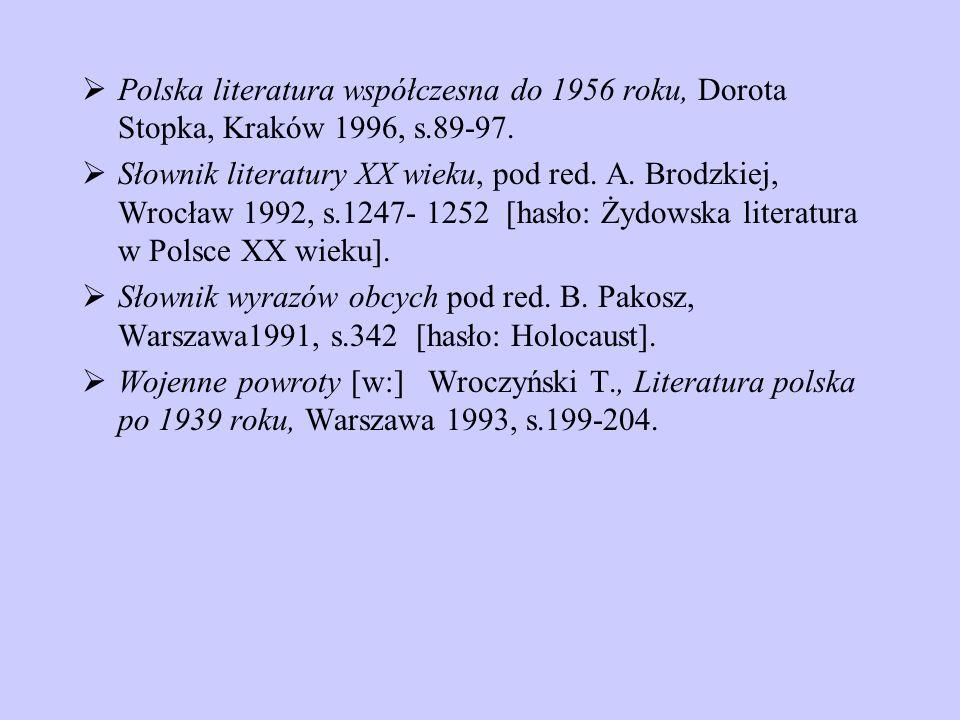 Polska literatura współczesna do 1956 roku, Dorota Stopka, Kraków 1996, s.89-97. Słownik literatury XX wieku, pod red. A. Brodzkiej, Wrocław 1992, s.1