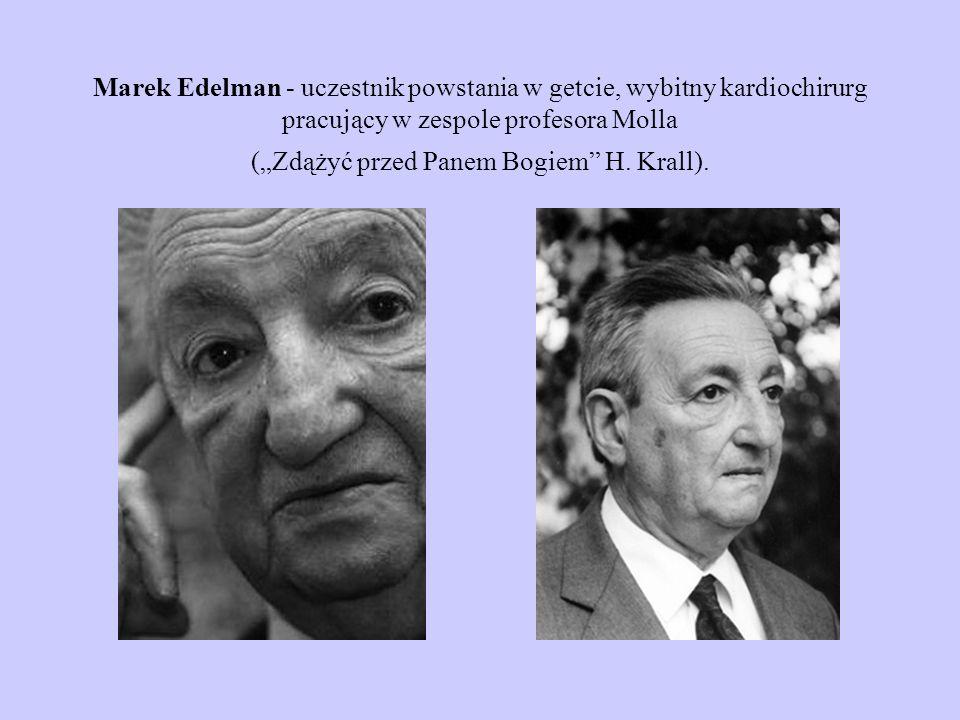 Marek Edelman - uczestnik powstania w getcie, wybitny kardiochirurg pracujący w zespole profesora Molla (Zdążyć przed Panem Bogiem H. Krall).