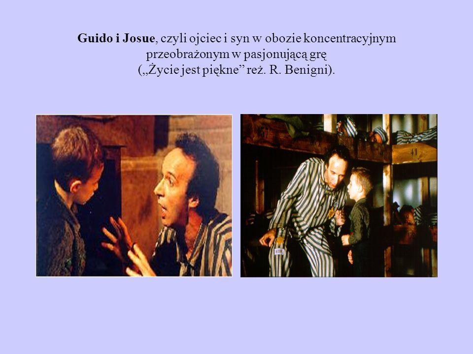 Guido i Josue, czyli ojciec i syn w obozie koncentracyjnym przeobrażonym w pasjonującą grę (Życie jest piękne reż. R. Benigni).