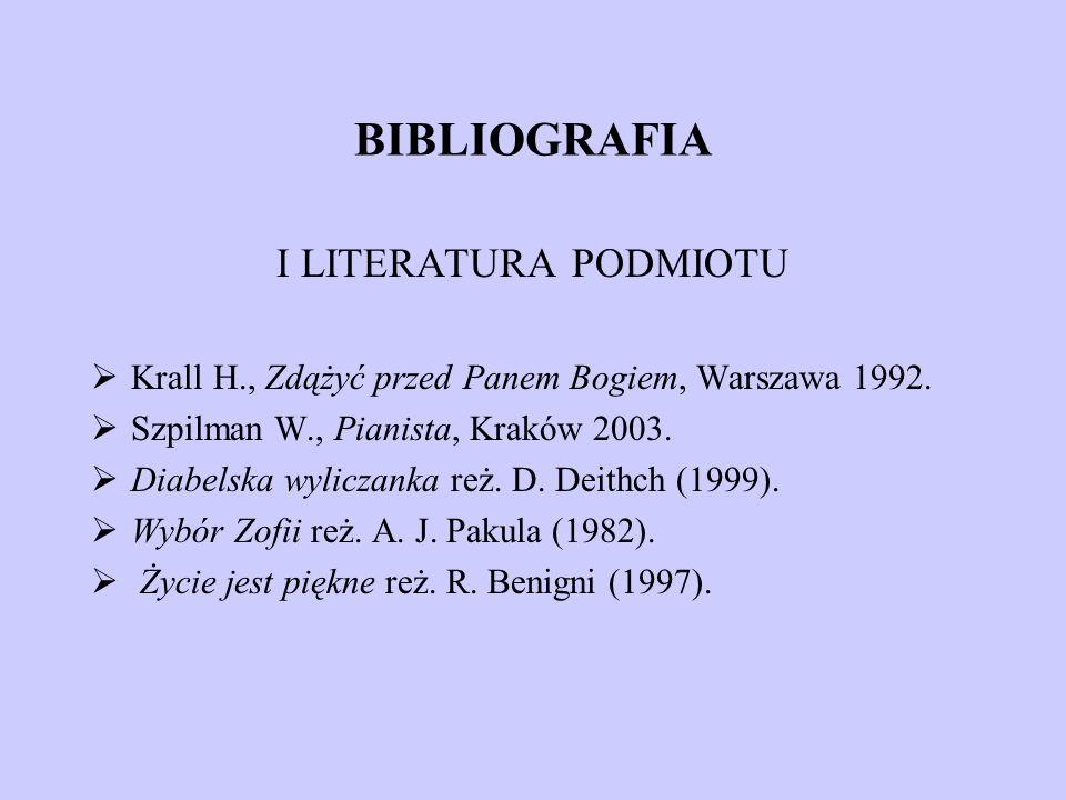 BIBLIOGRAFIA I LITERATURA PODMIOTU Krall H., Zdążyć przed Panem Bogiem, Warszawa 1992. Szpilman W., Pianista, Kraków 2003. Diabelska wyliczanka reż. D