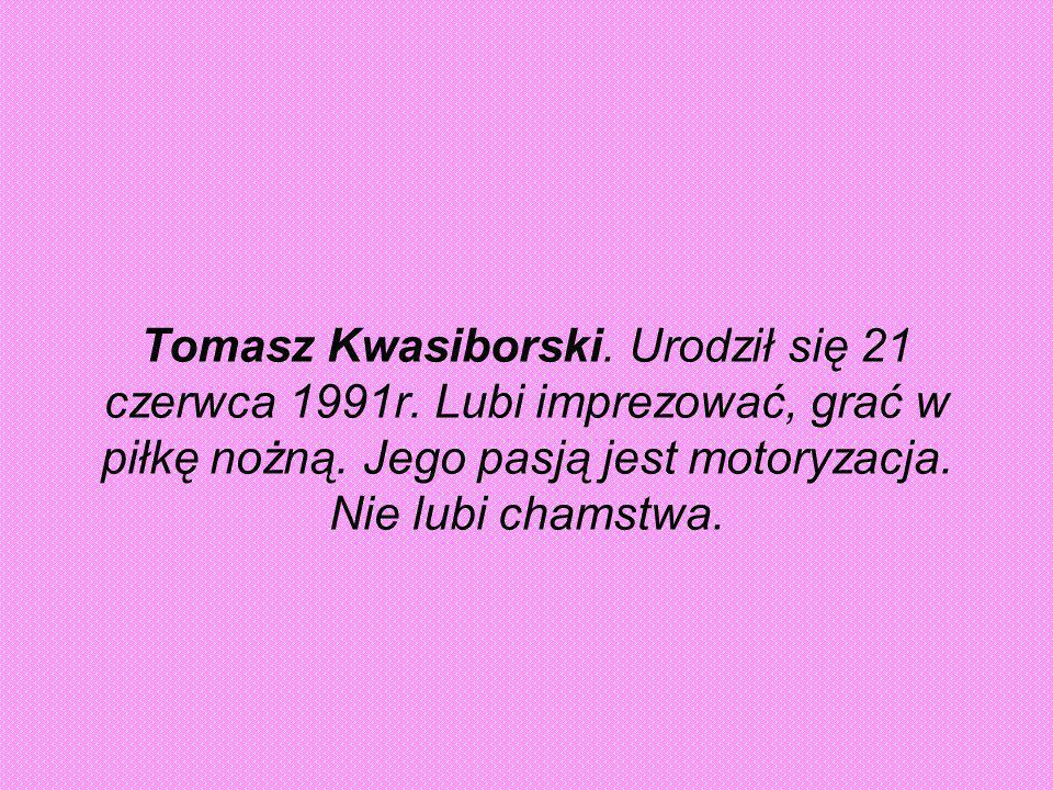 Daniel Słojewski.Pseudo- Słojo. Urodził się 13 maja 1991r.