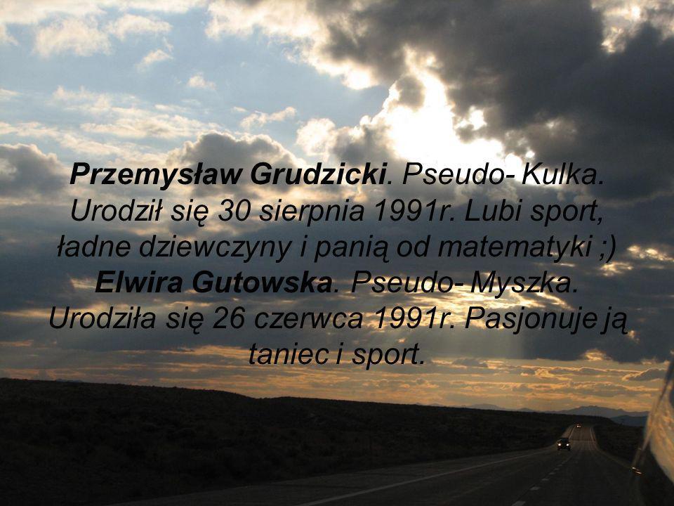 Przemysław Grudzicki.Pseudo- Kulka. Urodził się 30 sierpnia 1991r.