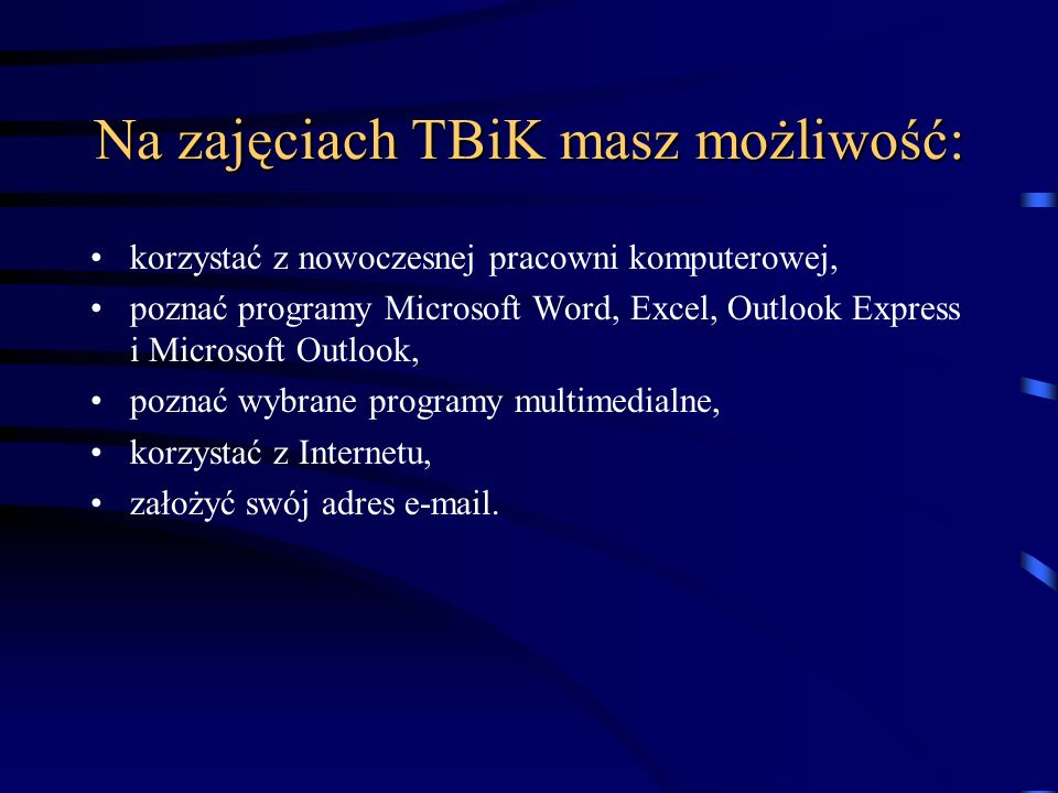Dzięki TBiK poznasz: pracę sekretariatów, redagowanie i wysyłanie poczty elektronicznej, zasady redagowania tekstów za pomocą komputera, zasady i bari