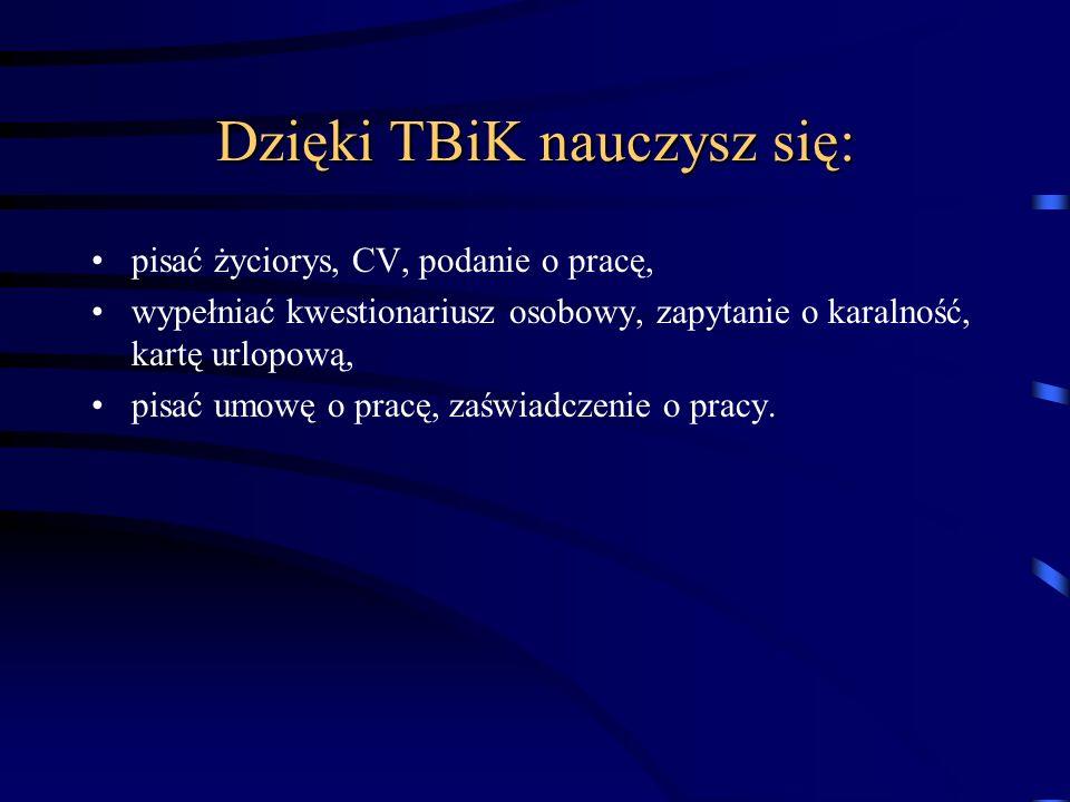 Dzięki TBiK poznasz: zasady pracy biurowej, środki techniczne stosowane w pracy biurowej, rodzaje dokumentów oraz zasady ich obiegu, zasady sporządzan