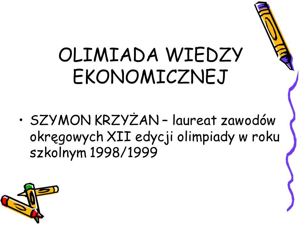 OLIMIADA WIEDZY EKONOMICZNEJ SZYMON KRZYŻAN – laureat zawodów okręgowych XII edycji olimpiady w roku szkolnym 1998/1999