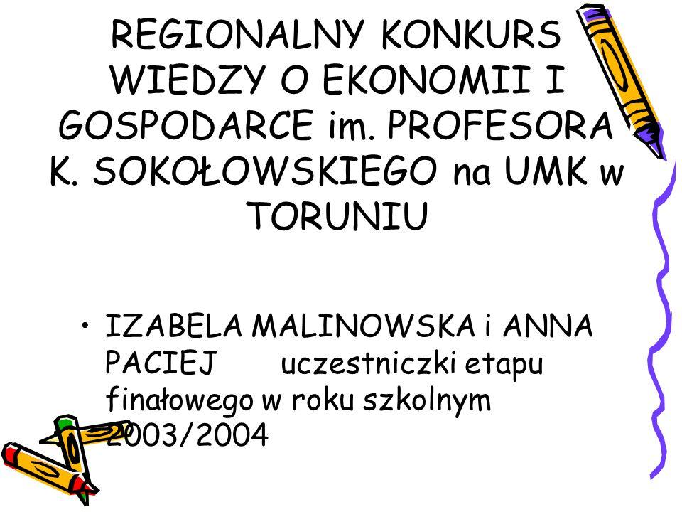 REGIONALNY KONKURS WIEDZY O EKONOMII I GOSPODARCE im. PROFESORA K. SOKOŁOWSKIEGO na UMK w TORUNIU IZABELA MALINOWSKA i ANNA PACIEJ uczestniczki etapu