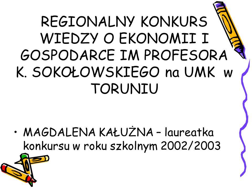 REGIONALNY KONKURS WIEDZY O EKONOMII I GOSPODARCE IM PROFESORA K. SOKOŁOWSKIEGO na UMK w TORUNIU MAGDALENA KAŁUŻNA – laureatka konkursu w roku szkolny
