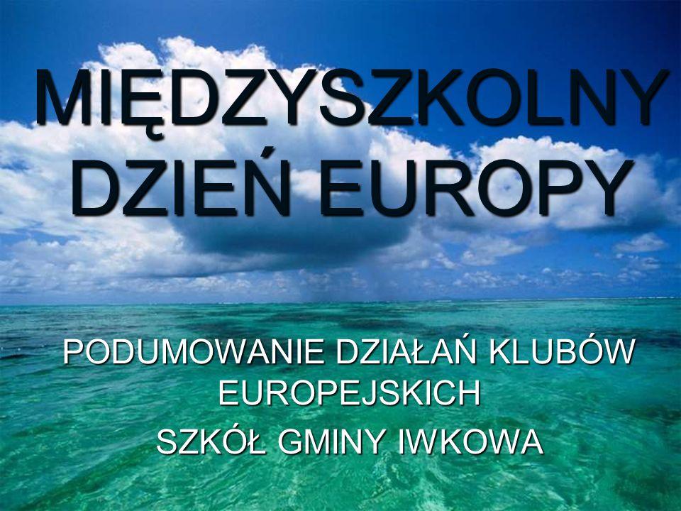 MIĘDZYSZKOLNY DZIEŃ EUROPY PODUMOWANIE DZIAŁAŃ KLUBÓW EUROPEJSKICH SZKÓŁ GMINY IWKOWA
