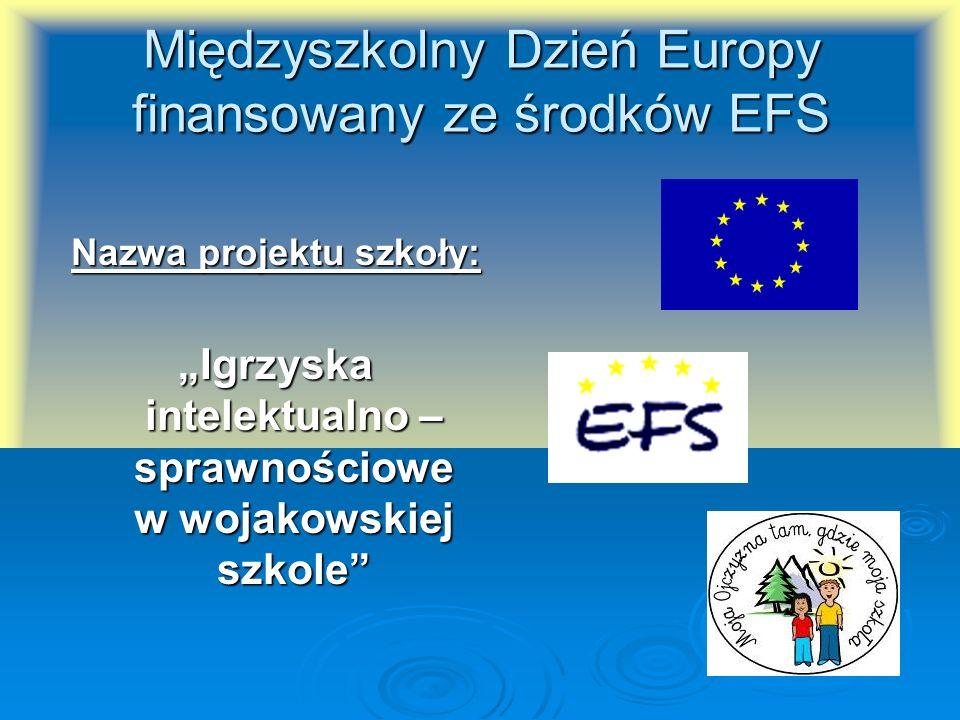 Międzyszkolny Dzień Europy finansowany ze środków EFS Nazwa projektu szkoły: Igrzyska intelektualno – sprawnościowe w wojakowskiej szkole