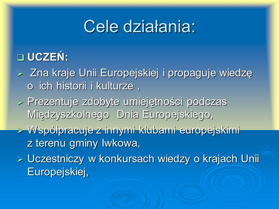 Cele działania: UCZEŃ: UCZEŃ: Zna kraje Unii Europejskiej i propaguje wiedzę o ich historii i kulturze, Zna kraje Unii Europejskiej i propaguje wiedzę