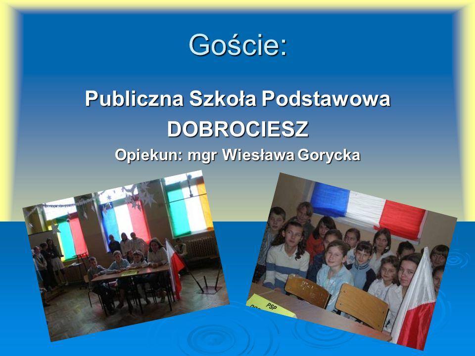 Goście: Publiczna Szkoła Podstawowa DOBROCIESZ Opiekun: mgr Wiesława Gorycka