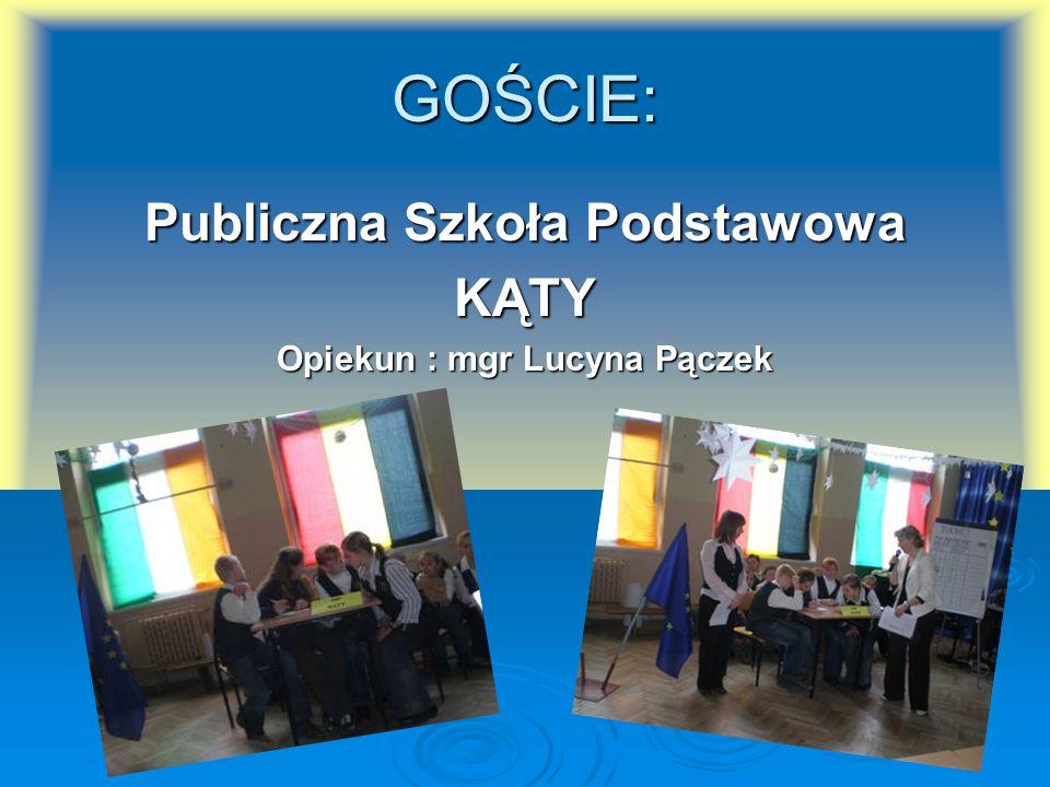 GOŚCIE: Publiczna Szkoła Podstawowa KĄTY Opiekun : mgr Lucyna Pączek