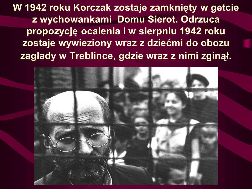 W 1942 roku Korczak zostaje zamknięty w getcie z wychowankami Domu Sierot. Odrzuca propozycję ocalenia i w sierpniu 1942 roku zostaje wywieziony wraz