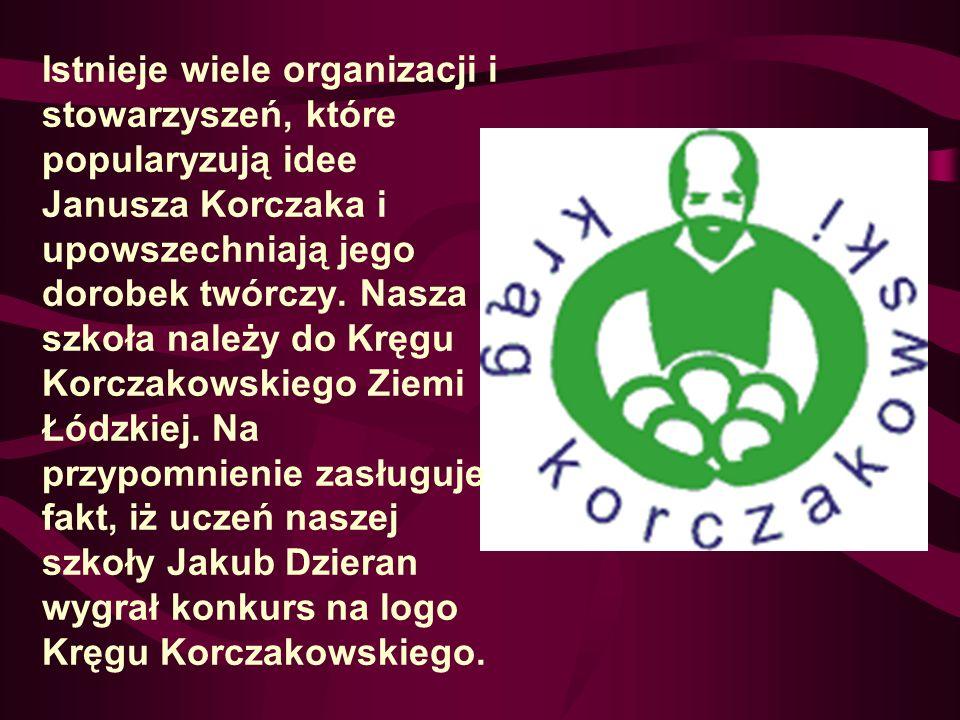 Istnieje wiele organizacji i stowarzyszeń, które popularyzują idee Janusza Korczaka i upowszechniają jego dorobek twórczy. Nasza szkoła należy do Kręg